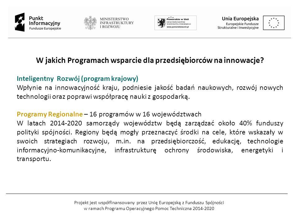Projekt jest współfinansowany przez Unię Europejską z Funduszu Spójności w ramach Programu Operacyjnego Pomoc Techniczna 2014-2020 W jakich Programach wsparcie dla przedsiębiorców na innowacje.