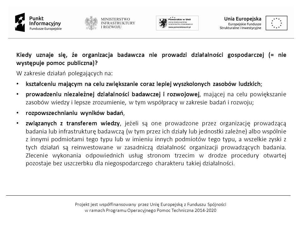 Projekt jest współfinansowany przez Unię Europejską z Funduszu Spójności w ramach Programu Operacyjnego Pomoc Techniczna 2014-2020 Kiedy uznaje się, że organizacja badawcza nie prowadzi działalności gospodarczej (= nie występuje pomoc publiczna).