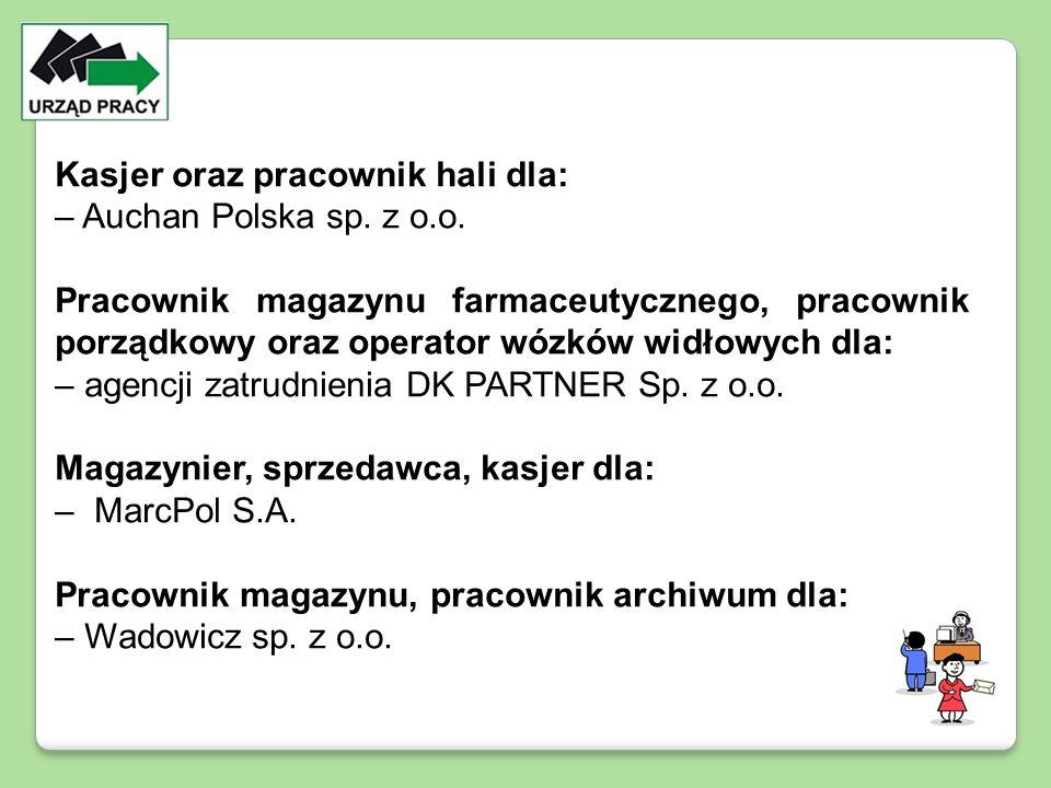 Kasjer oraz pracownik hali dla: – Auchan Polska sp. z o.o. Pracownik magazynu farmaceutycznego, pracownik porządkowy oraz operator wózków widłowych dl