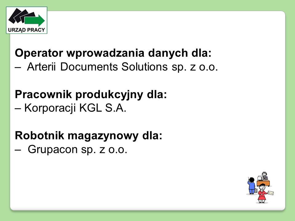 Operator wprowadzania danych dla: – Arterii Documents Solutions sp. z o.o. Pracownik produkcyjny dla: – Korporacji KGL S.A. Robotnik magazynowy dla: –