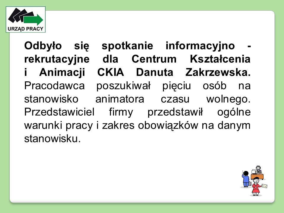 Odbyło się spotkanie informacyjno - rekrutacyjne dla Centrum Kształcenia i Animacji CKIA Danuta Zakrzewska. Pracodawca poszukiwał pięciu osób na stano
