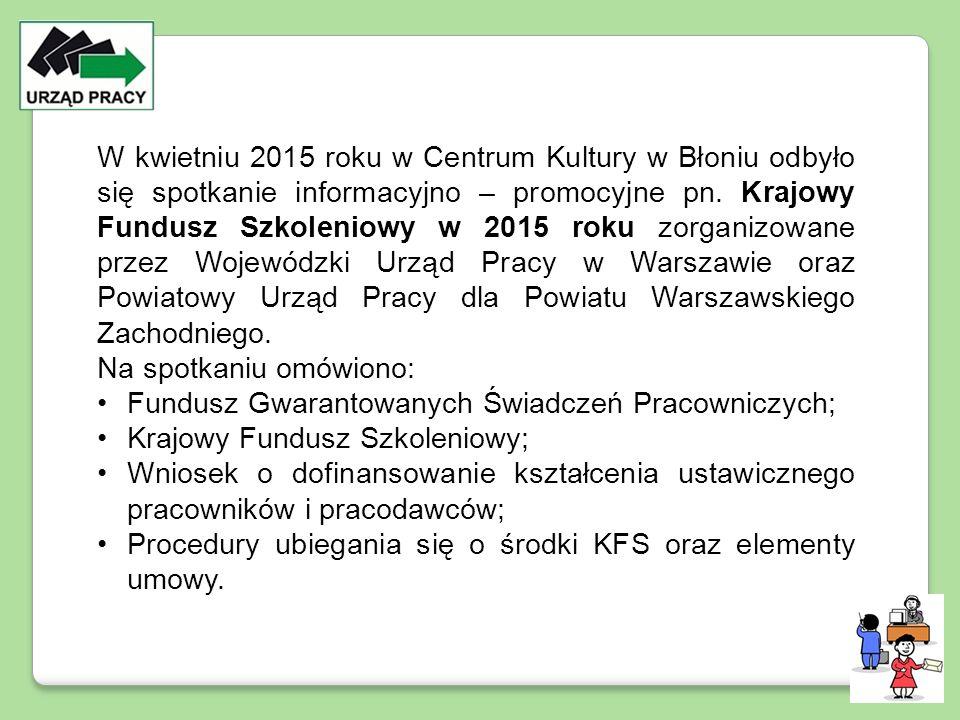 W kwietniu 2015 roku w Centrum Kultury w Błoniu odbyło się spotkanie informacyjno – promocyjne pn. Krajowy Fundusz Szkoleniowy w 2015 roku zorganizowa