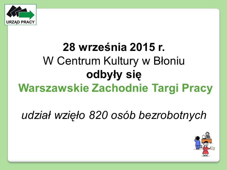 28 września 2015 r. W Centrum Kultury w Błoniu odbyły się Warszawskie Zachodnie Targi Pracy udział wzięło 820 osób bezrobotnych