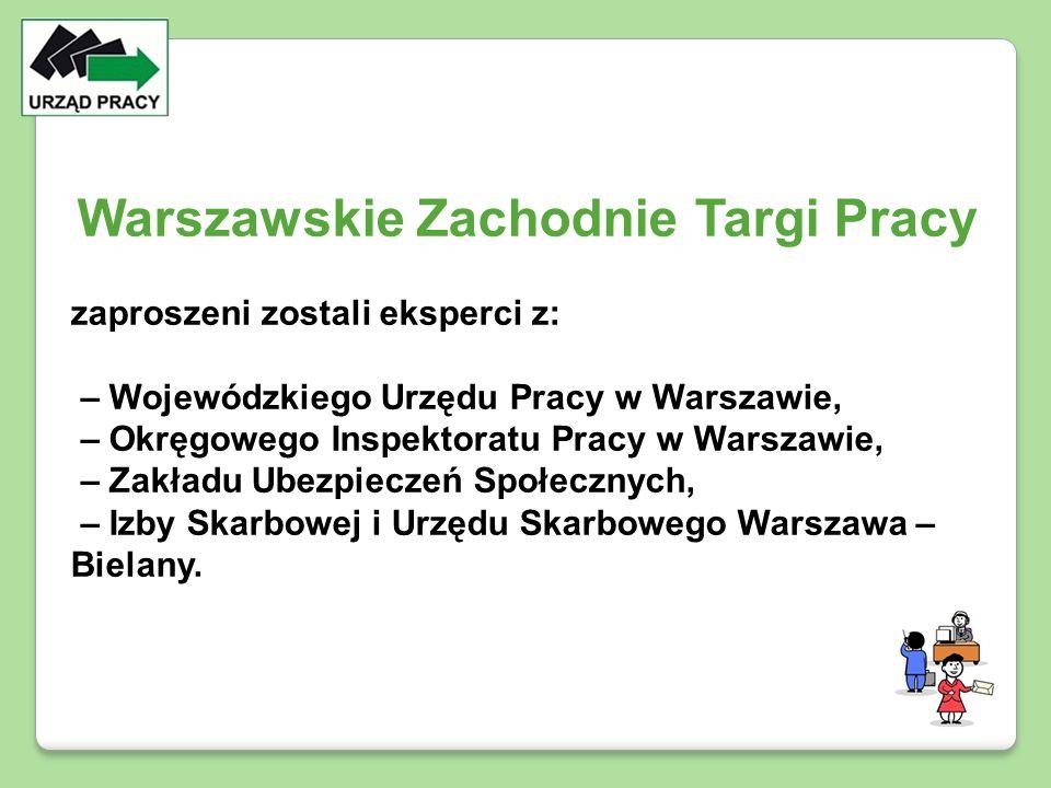 Warszawskie Zachodnie Targi Pracy zaproszeni zostali eksperci z: – Wojewódzkiego Urzędu Pracy w Warszawie, – Okręgowego Inspektoratu Pracy w Warszawie