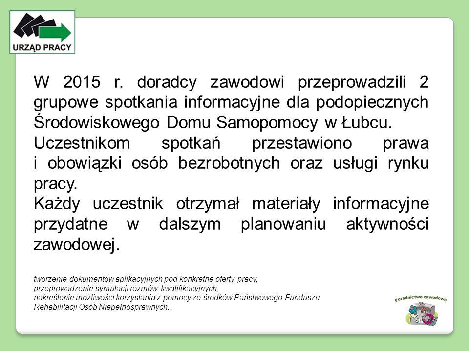W 2015 r. doradcy zawodowi przeprowadzili 2 grupowe spotkania informacyjne dla podopiecznych Środowiskowego Domu Samopomocy w Łubcu. Uczestnikom spotk