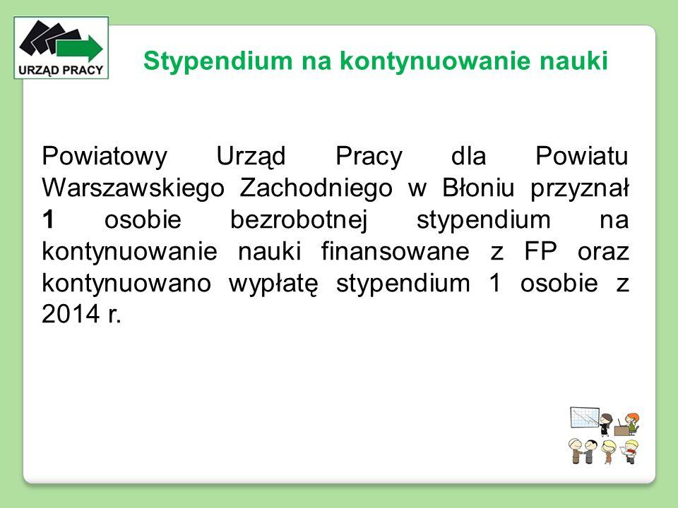 Powiatowy Urząd Pracy dla Powiatu Warszawskiego Zachodniego w Błoniu przyznał 1 osobie bezrobotnej stypendium na kontynuowanie nauki finansowane z FP