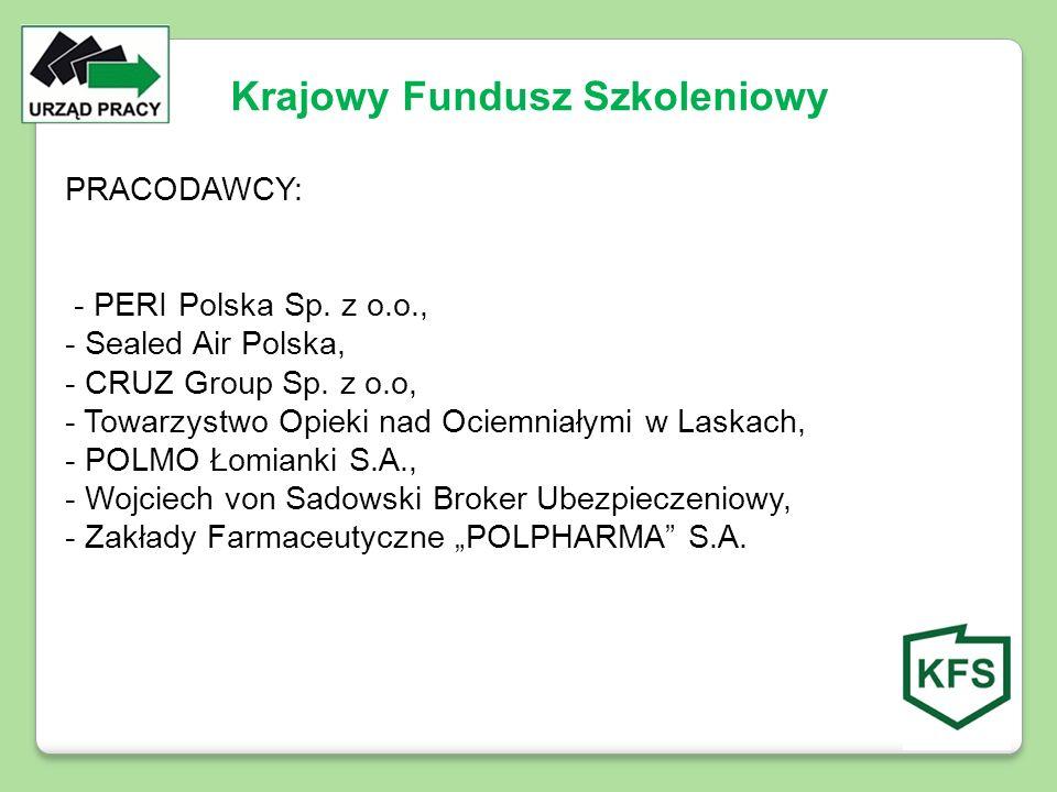PRACODAWCY: - PERI Polska Sp. z o.o., - Sealed Air Polska, - CRUZ Group Sp. z o.o, - Towarzystwo Opieki nad Ociemniałymi w Laskach, - POLMO Łomianki S