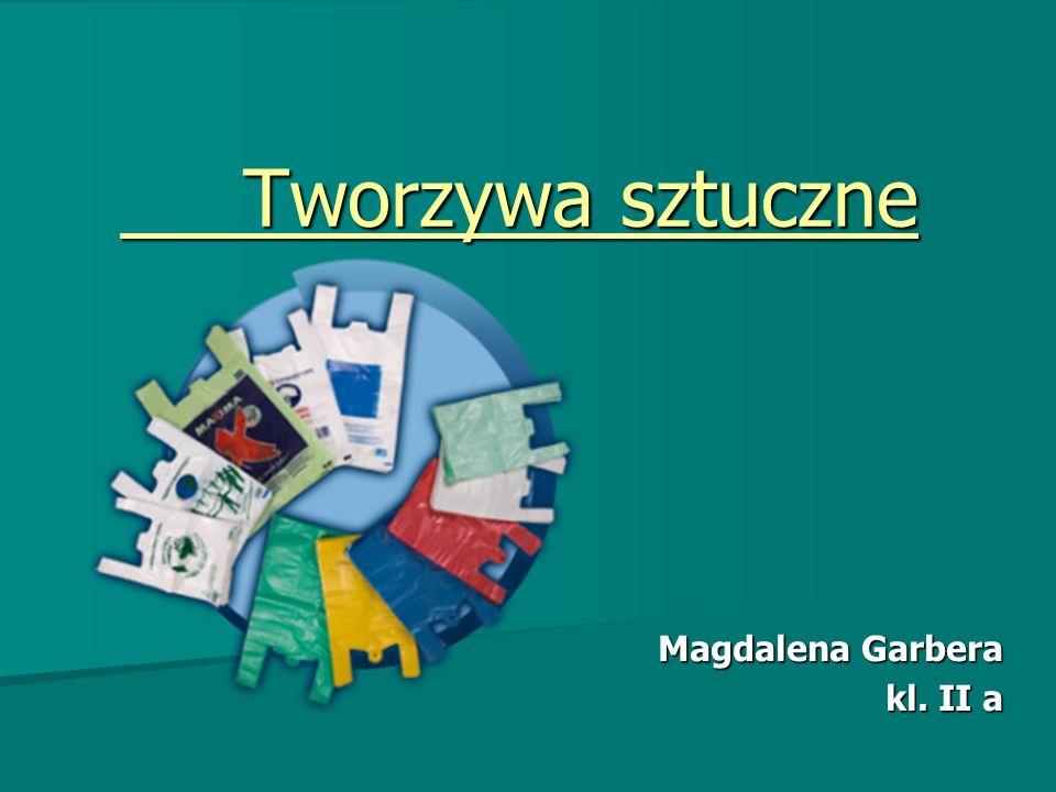 Tworzywa sztuczne Tworzywa sztuczne Magdalena Garbera kl. II a