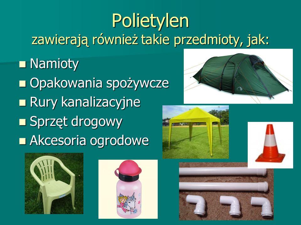 Polietylen zawierają również takie przedmioty, jak: Namioty Namioty Opakowania spożywcze Opakowania spożywcze Rury kanalizacyjne Rury kanalizacyjne Sprzęt drogowy Sprzęt drogowy Akcesoria ogrodowe Akcesoria ogrodowe