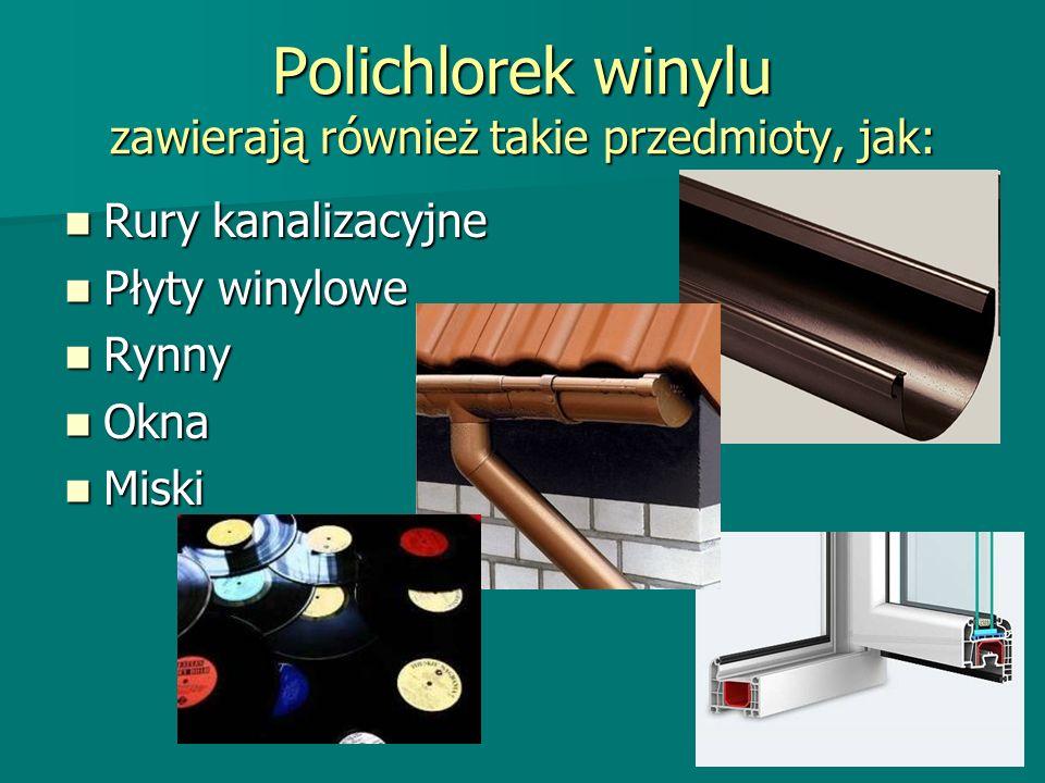 Polichlorek winylu zawierają również takie przedmioty, jak: Rury kanalizacyjne Rury kanalizacyjne Płyty winylowe Płyty winylowe Rynny Rynny Okna Okna Miski Miski