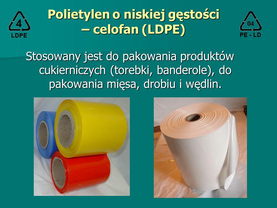 Polietylen o niskiej gęstości – celofan (LDPE) Stosowany jest do pakowania produktów cukierniczych (torebki, banderole), do pakowania mięsa, drobiu i