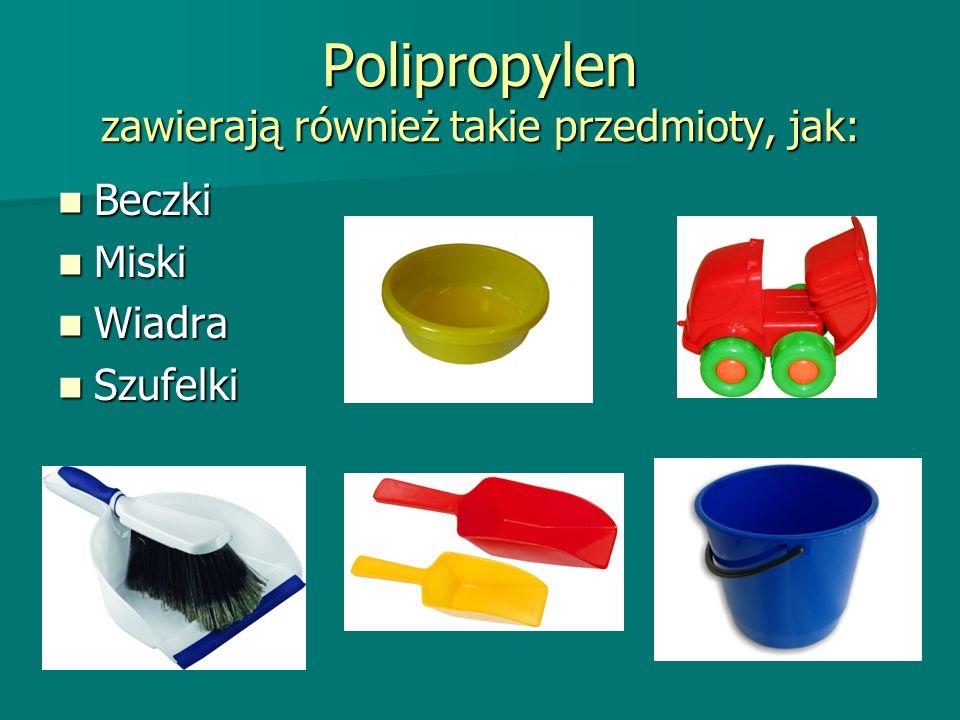 Polipropylen zawierają również takie przedmioty, jak: Beczki Beczki Miski Miski Wiadra Wiadra Szufelki Szufelki