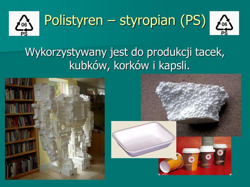 Polistyren – styropian (PS) Wykorzystywany jest do produkcji tacek, kubków, korków i kapsli.