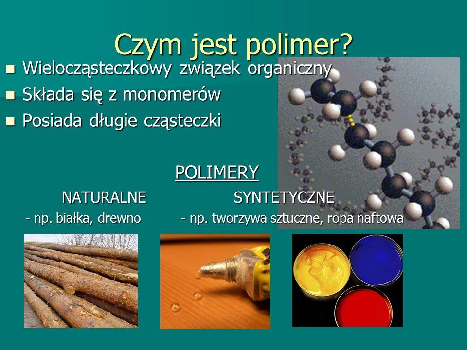Czym jest polimer? Wielocząsteczkowy związek organiczny Wielocząsteczkowy związek organiczny Składa się z monomerów Składa się z monomerów Posiada dłu