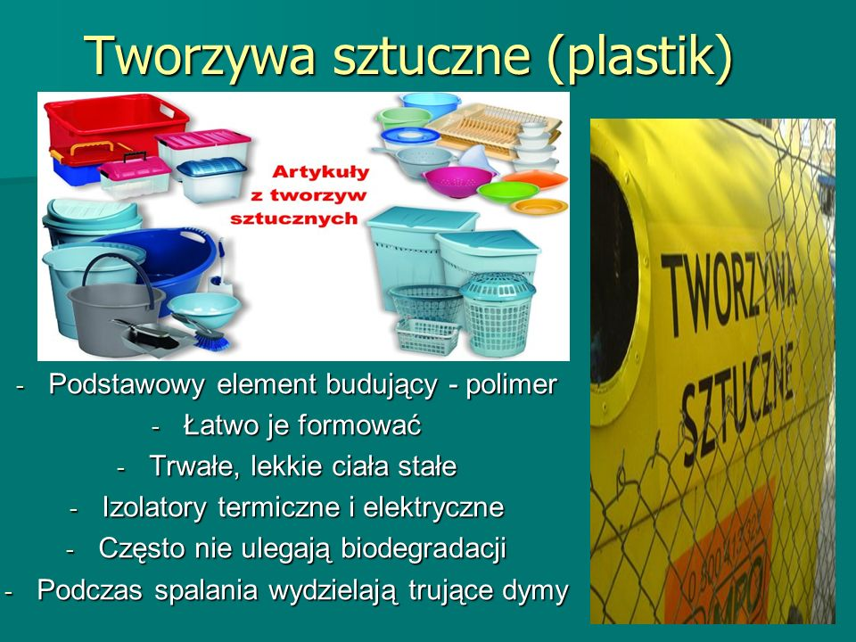 Tworzywa sztuczne (plastik) - Podstawowy element budujący - polimer - Łatwo je formować - Trwałe, lekkie ciała stałe - Izolatory termiczne i elektrycz