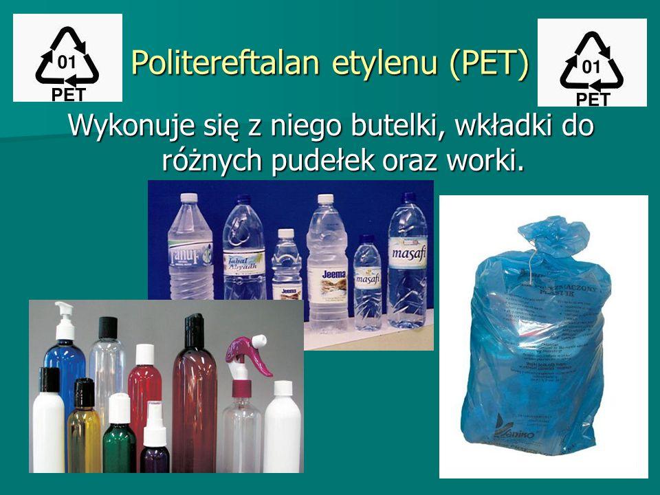 Politereftalan etylenu (PET). Wykonuje się z niego butelki, wkładki do różnych pudełek oraz worki.