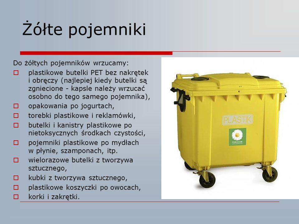 Żółte pojemniki Do żółtych pojemników wrzucamy:  plastikowe butelki PET bez nakrętek i obręczy (najlepiej kiedy butelki są zgniecione - kapsle należy