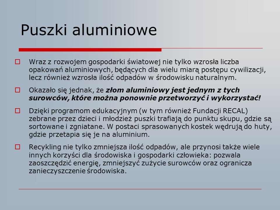 Puszki aluminiowe  Wraz z rozwojem gospodarki światowej nie tylko wzrosła liczba opakowań aluminiowych, będących dla wielu miarą postępu cywilizacji,