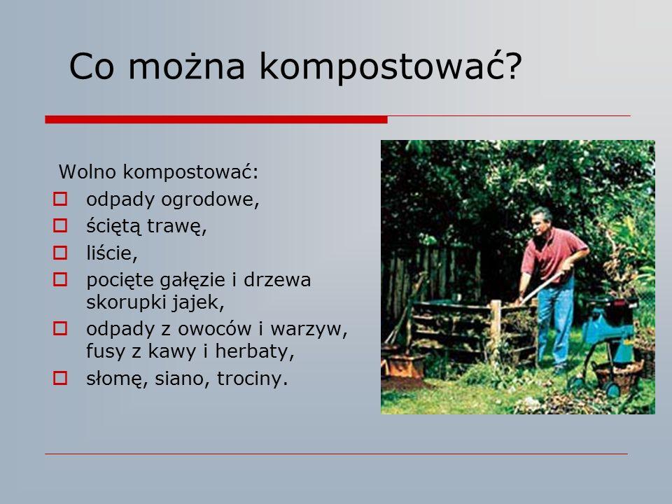 Co można kompostować? Wolno kompostować:  odpady ogrodowe,  ściętą trawę,  liście,  pocięte gałęzie i drzewa skorupki jajek,  odpady z owoców i w