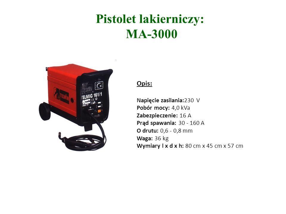 Pistolet lakierniczy: MA-3000 Opis: Napięcie zasilania:230 V Pobór mocy: 4,0 kVa Zabezpieczenie: 16 A Prąd spawania: 30 - 160 A O drutu: 0,6 - 0,8 mm Waga: 36 kg Wymiary l x d x h: 80 cm x 45 cm x 57 cm