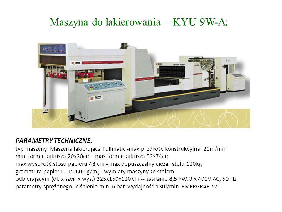 Maszyna do lakierowania – KYU 9W-A: PARAMETRY TECHNICZNE: typ maszyny: Maszyna lakierująca Fullmatic -max prędkość konstrukcyjna: 20m/min min.