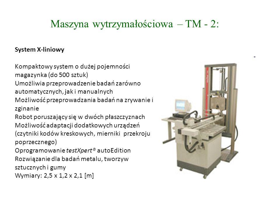 Maszyna wytrzymałościowa – TM - 2: System X-liniowy Kompaktowy system o dużej pojemności magazynka (do 500 sztuk) Umożliwia przeprowadzenie badań zarówno automatycznych, jak i manualnych Możliwość przeprowadzania badań na zrywanie i zginanie Robot poruszający się w dwóch płaszczyznach Możliwość adaptacji dodatkowych urządzeń (czytniki kodów kreskowych, mierniki przekroju poprzecznego) Oprogramowanie testXpert® autoEdition Rozwiązanie dla badań metalu, tworzyw sztucznych i gumy Wymiary: 2,5 x 1,2 x 2,1 [m]