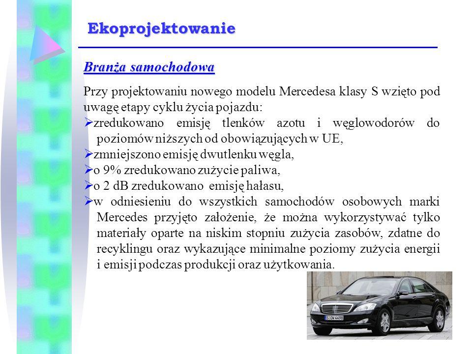 Branża samochodowa Przy projektowaniu nowego modelu Mercedesa klasy S wzięto pod uwagę etapy cyklu życia pojazdu:  zredukowano emisję tlenków azotu i