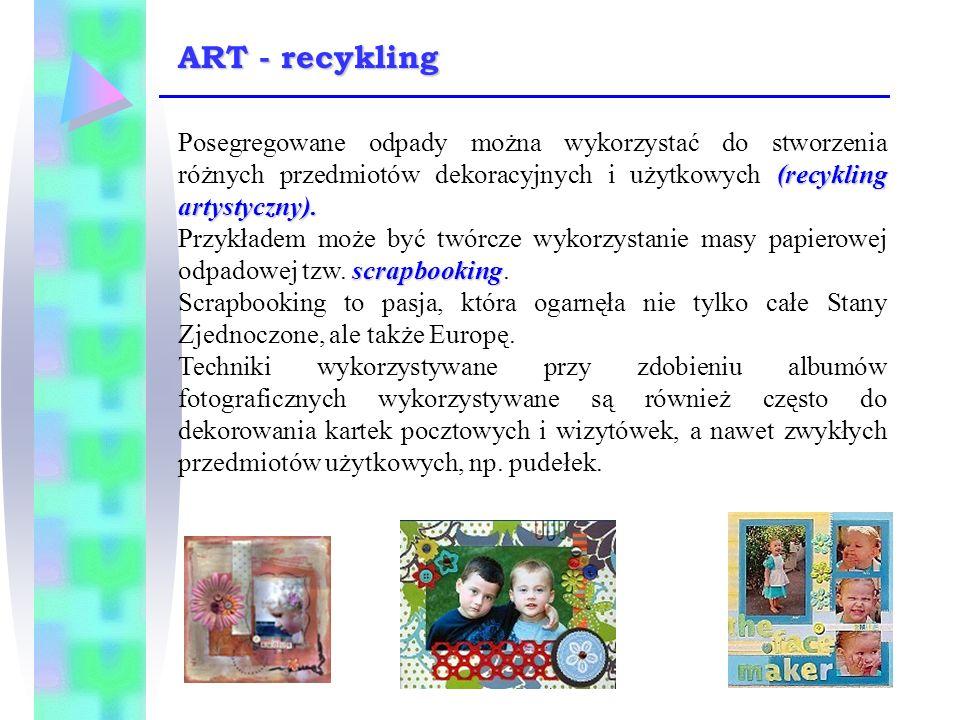 (recykling artystyczny). Posegregowane odpady można wykorzystać do stworzenia różnych przedmiotów dekoracyjnych i użytkowych (recykling artystyczny).