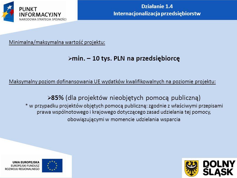 Działanie 1.4 Internacjonalizacja przedsiębiorstw Minimalna/maksymalna wartość projektu:  min.