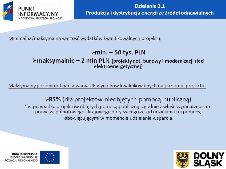 Działanie 3.1 Produkcja i dystrybucja energii ze źródeł odnawialnych Minimalna/maksymalna wartość wydatków kwalifikowalnych projektu:  min.