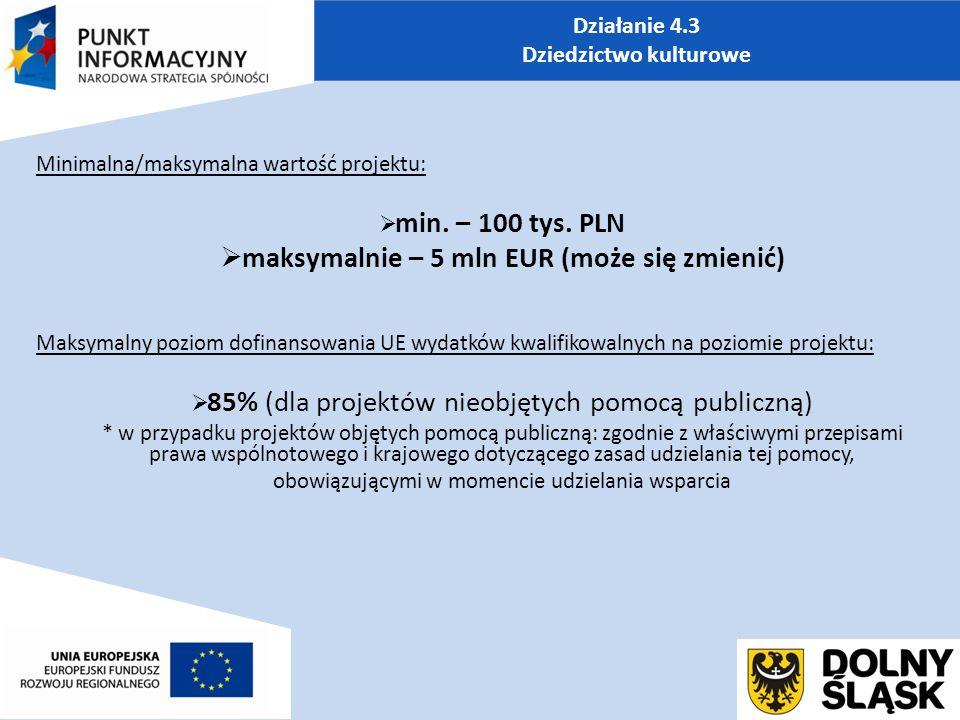 Działanie 4.3 Dziedzictwo kulturowe Minimalna/maksymalna wartość projektu:  min.