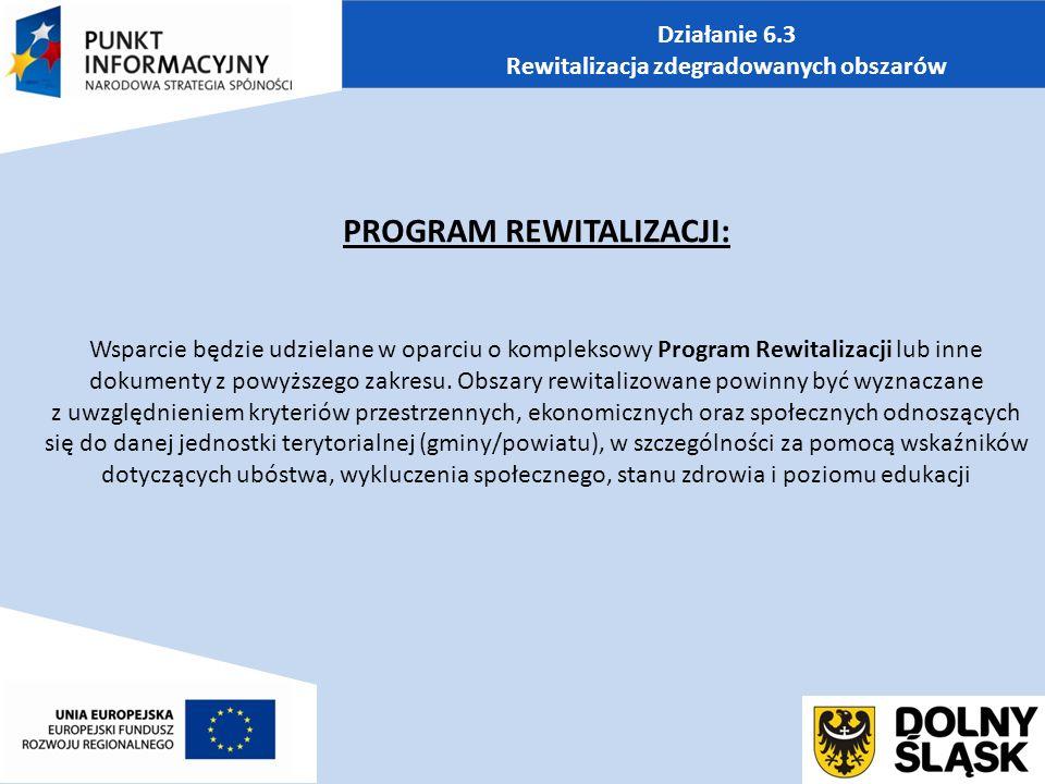 PROGRAM REWITALIZACJI: Wsparcie będzie udzielane w oparciu o kompleksowy Program Rewitalizacji lub inne dokumenty z powyższego zakresu.