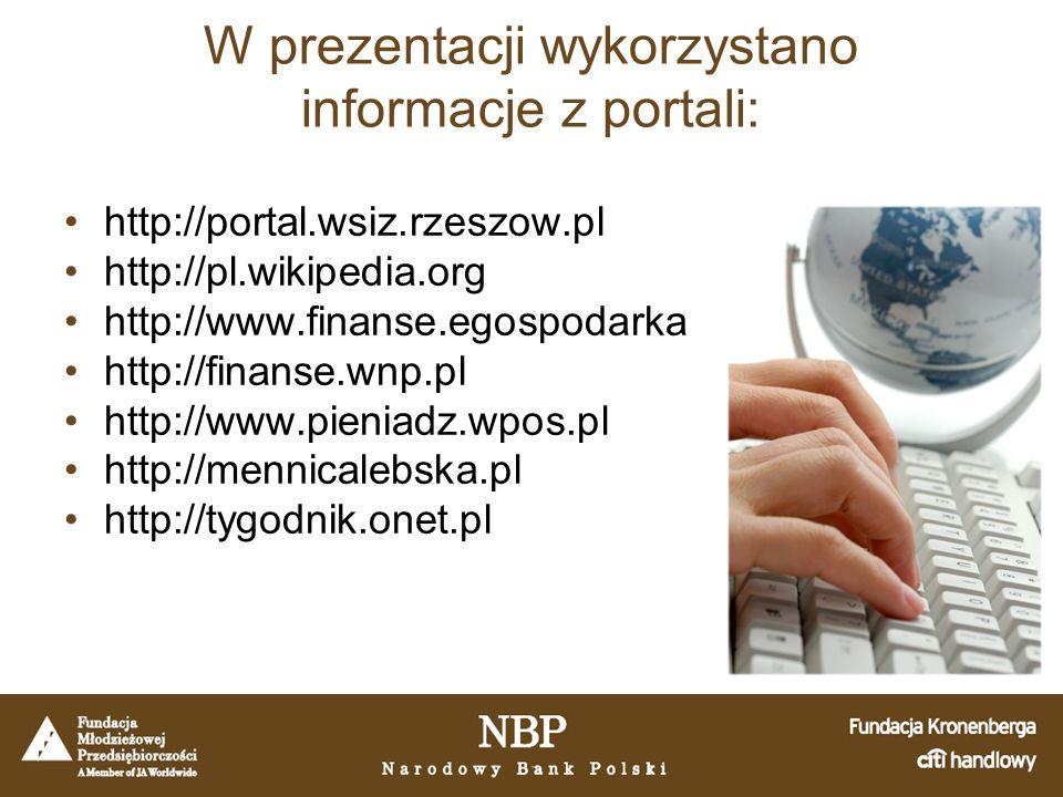 W prezentacji wykorzystano informacje z portali: http://portal.wsiz.rzeszow.pl http://pl.wikipedia.org http://www.finanse.egospodarka http://finanse.wnp.pl http://www.pieniadz.wpos.pl http://mennicalebska.pl http://tygodnik.onet.pl