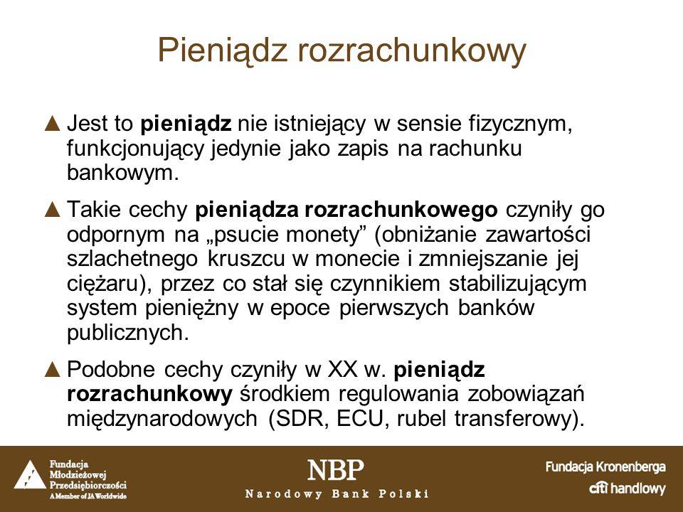 Pieniądz rozrachunkowy ▲Jest to pieniądz nie istniejący w sensie fizycznym, funkcjonujący jedynie jako zapis na rachunku bankowym.