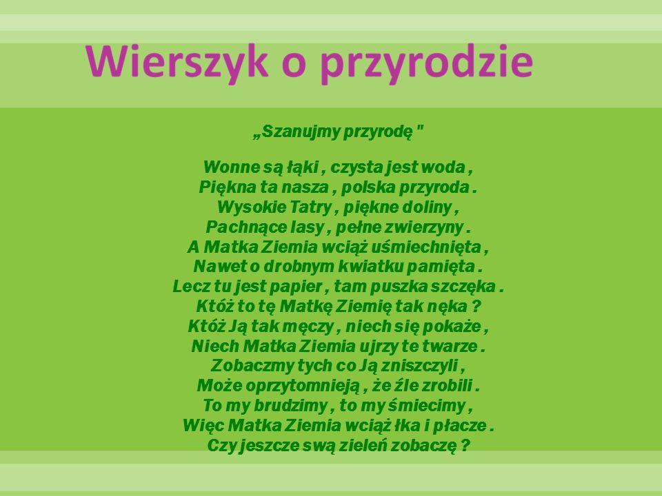 """""""Szanujmy przyrodę Wonne są łąki, czysta jest woda, Piękna ta nasza, polska przyroda."""