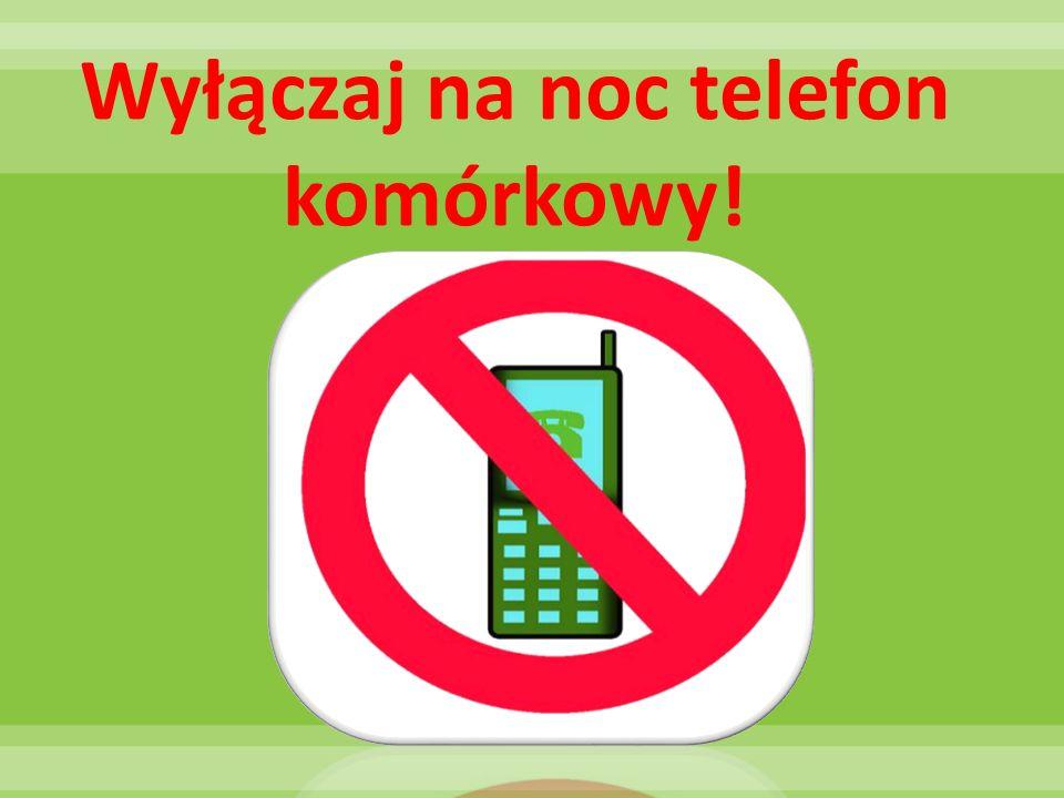 Wyłączaj na noc telefon komórkowy!