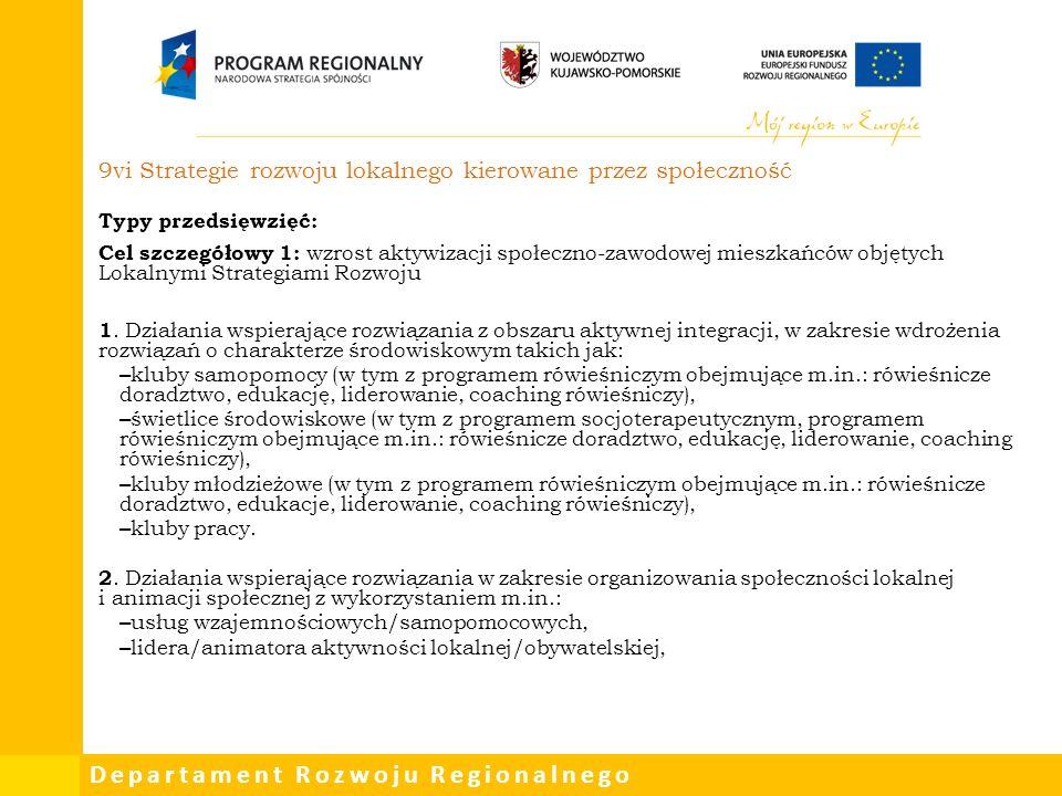 Departament Rozwoju Regionalnego 9vi Strategie rozwoju lokalnego kierowane przez społeczność Typy przedsięwzięć: Cel szczegółowy 1: wzrost aktywizacji społeczno-zawodowej mieszkańców objętych Lokalnymi Strategiami Rozwoju 1.