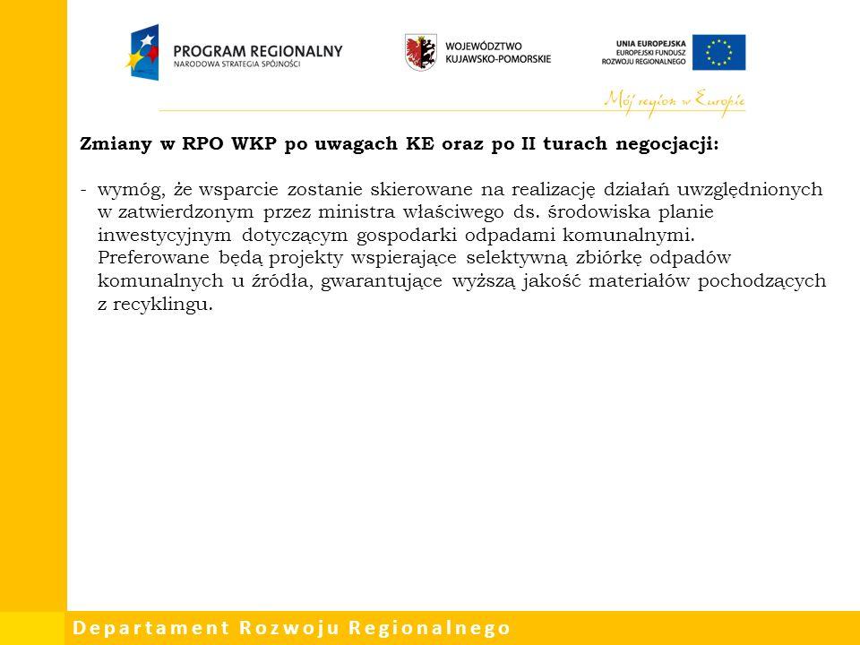 Departament Rozwoju Regionalnego Zmiany w RPO WKP po uwagach KE oraz po II turach negocjacji: -wymóg, że wsparcie zostanie skierowane na realizację działań uwzględnionych w zatwierdzonym przez ministra właściwego ds.