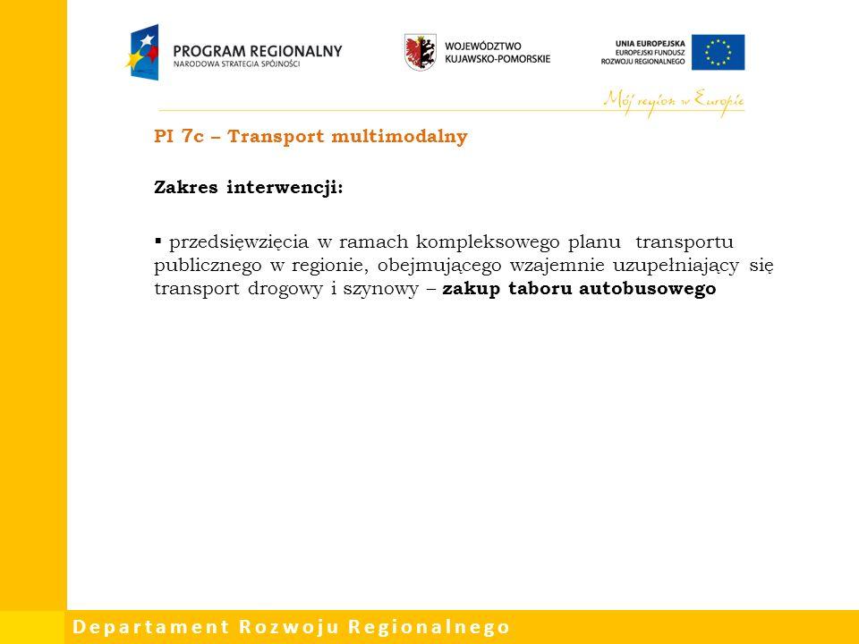 Departament Rozwoju Regionalnego PI 7c – Transport multimodalny Zakres interwencji:  przedsięwzięcia w ramach kompleksowego planu transportu publicznego w regionie, obejmującego wzajemnie uzupełniający się transport drogowy i szynowy – zakup taboru autobusowego