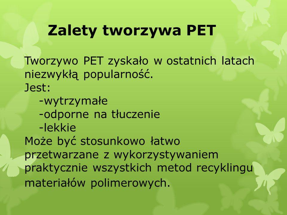 Zalety tworzywa PET Tworzywo PET zyskało w ostatnich latach niezwykłą popularność.