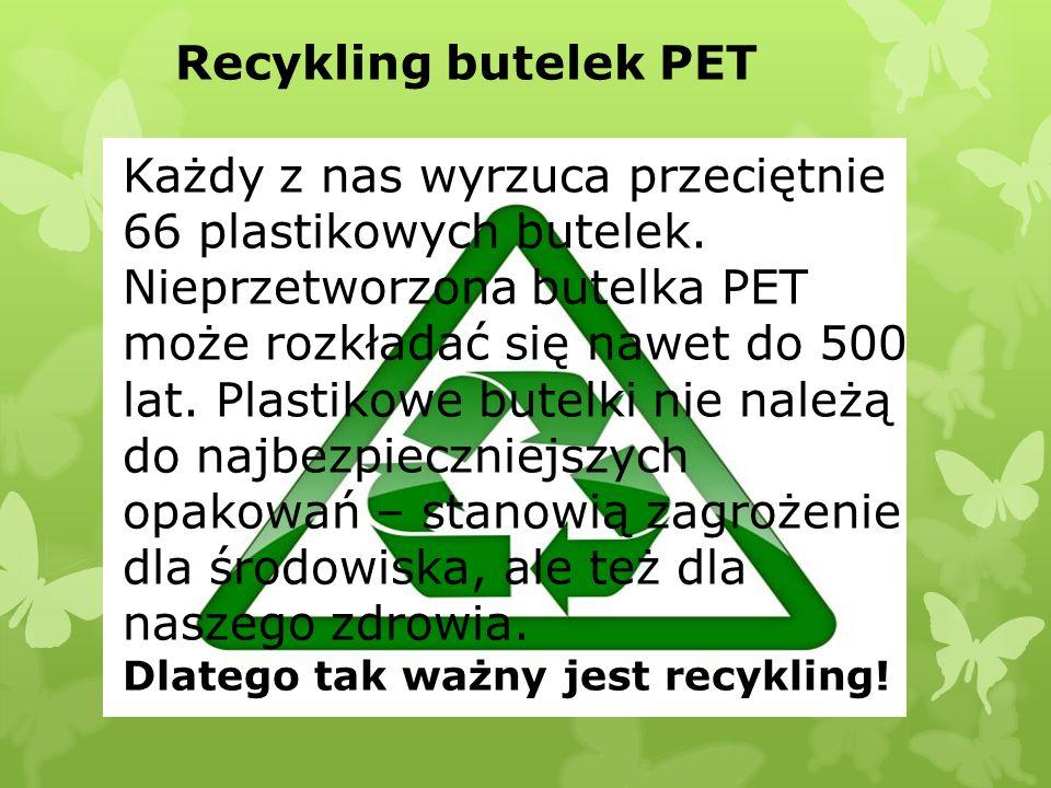 Recykling butelek PET Każdy z nas wyrzuca przeciętnie 66 plastikowych butelek. Nieprzetworzona butelka PET może rozkładać się nawet do 500 lat. Plasti