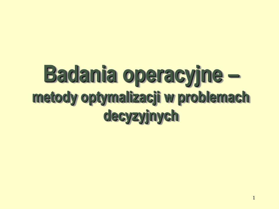 1 Badania operacyjne – metody optymalizacji w problemach decyzyjnych