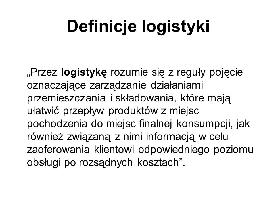 """Definicje logistyki """"Przez logistykę rozumie się z reguły pojęcie oznaczające zarządzanie działaniami przemieszczania i składowania, które mają ułatwi"""