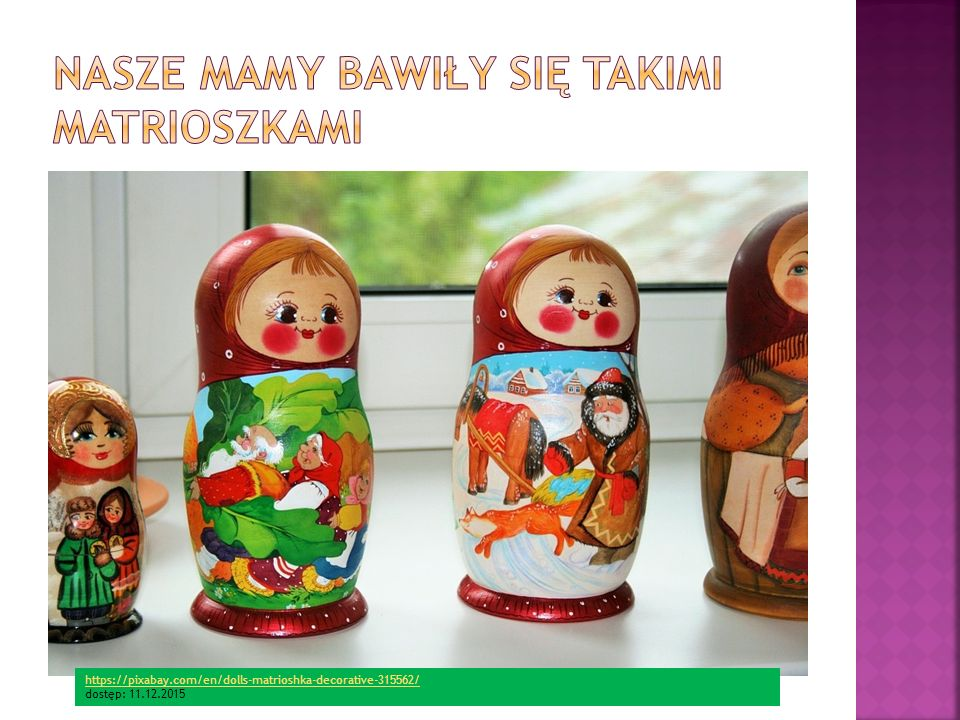 https://pixabay.com/en/dolls-matrioshka-decorative-315562/ https://pixabay.com/en/dolls-matrioshka-decorative-315562/ dostęp: 11.12.2015