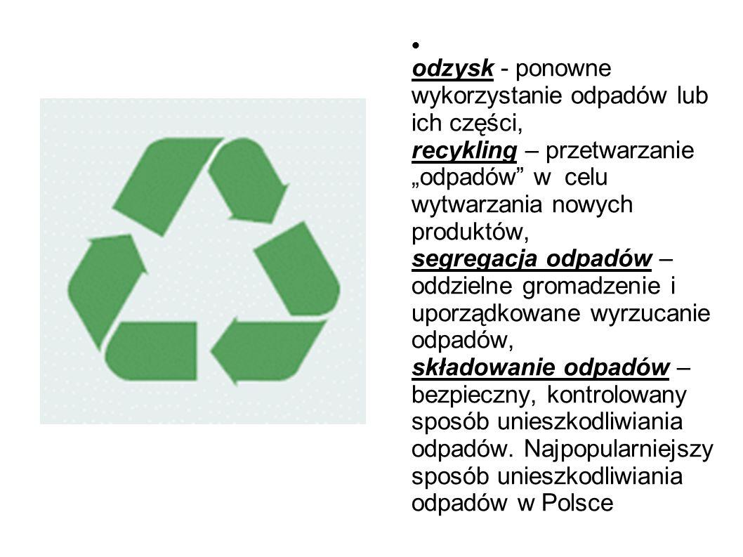 """odzysk - ponowne wykorzystanie odpadów lub ich części, recykling – przetwarzanie """"odpadów"""" w celu wytwarzania nowych produktów, segregacja odpadów – o"""