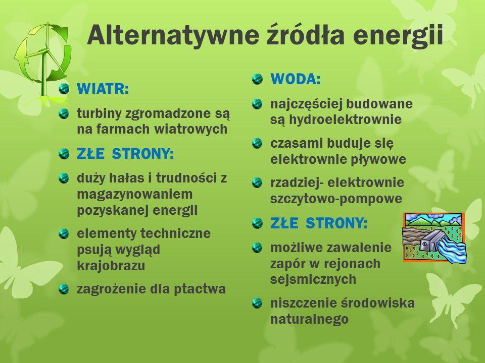 Źródła energii KONWENCJONALNE (nieodnawialne) węgiel ropa naftowa gaz naturalny energia jądrowa (wyczerpują się, składowanie odpadów jest utrudnione)