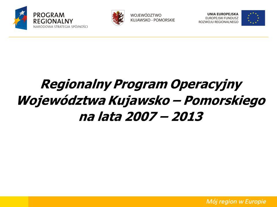 Mój region w Europie Regionalny Program Operacyjny Województwa Kujawsko – Pomorskiego na lata 2007 – 2013