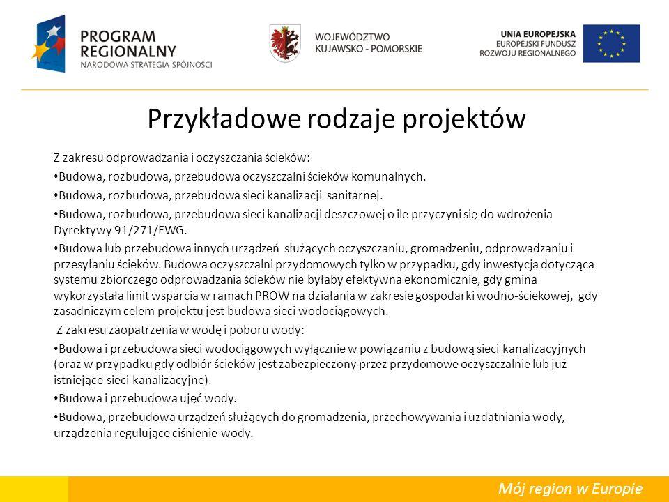 Mój region w Europie Przykładowe rodzaje projektów Z zakresu odprowadzania i oczyszczania ścieków: Budowa, rozbudowa, przebudowa oczyszczalni ścieków