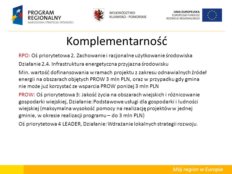 Mój region w Europie Komplementarność RPO: Oś priorytetowa 2. Zachowanie i racjonalne użytkowanie środowiska Działanie 2.4. Infrastruktura energetyczn