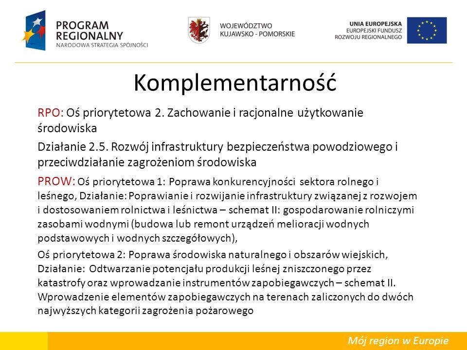 Mój region w Europie Komplementarność RPO: Oś priorytetowa 2. Zachowanie i racjonalne użytkowanie środowiska Działanie 2.5. Rozwój infrastruktury bezp